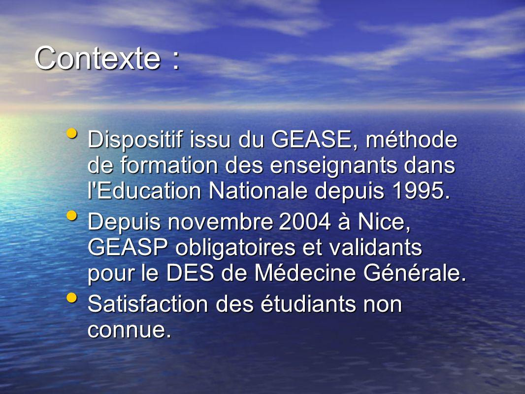 Contexte : Dispositif issu du GEASE, méthode de formation des enseignants dans l'Education Nationale depuis 1995. Dispositif issu du GEASE, méthode de