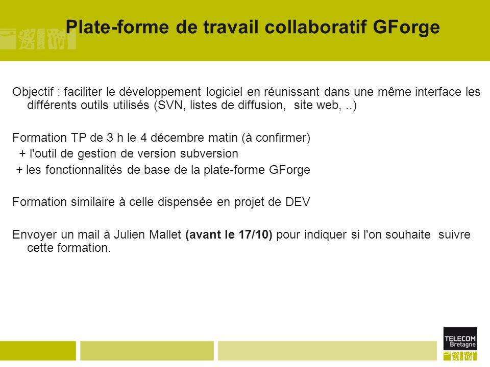 Plate-forme de travail collaboratif GForge Objectif : faciliter le développement logiciel en réunissant dans une même interface les différents outils