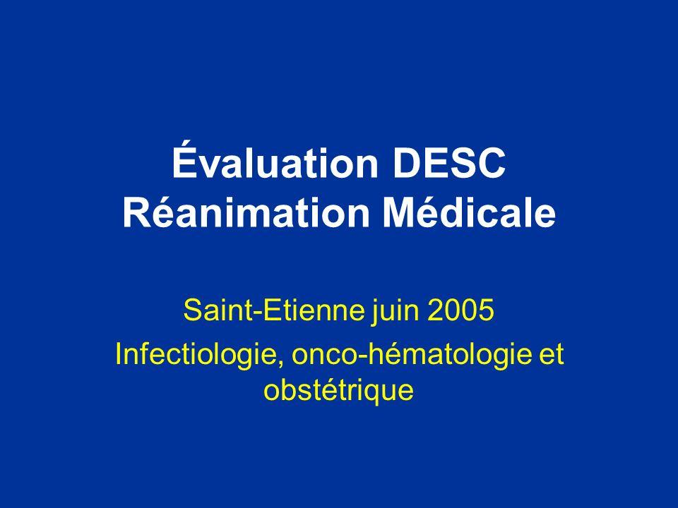 Évaluation DESC Réanimation Médicale Saint-Etienne juin 2005 Infectiologie, onco-hématologie et obstétrique