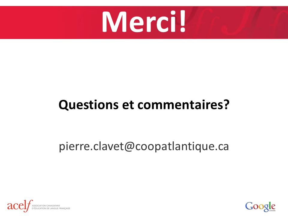 Merci! Questions et commentaires pierre.clavet@coopatlantique.ca