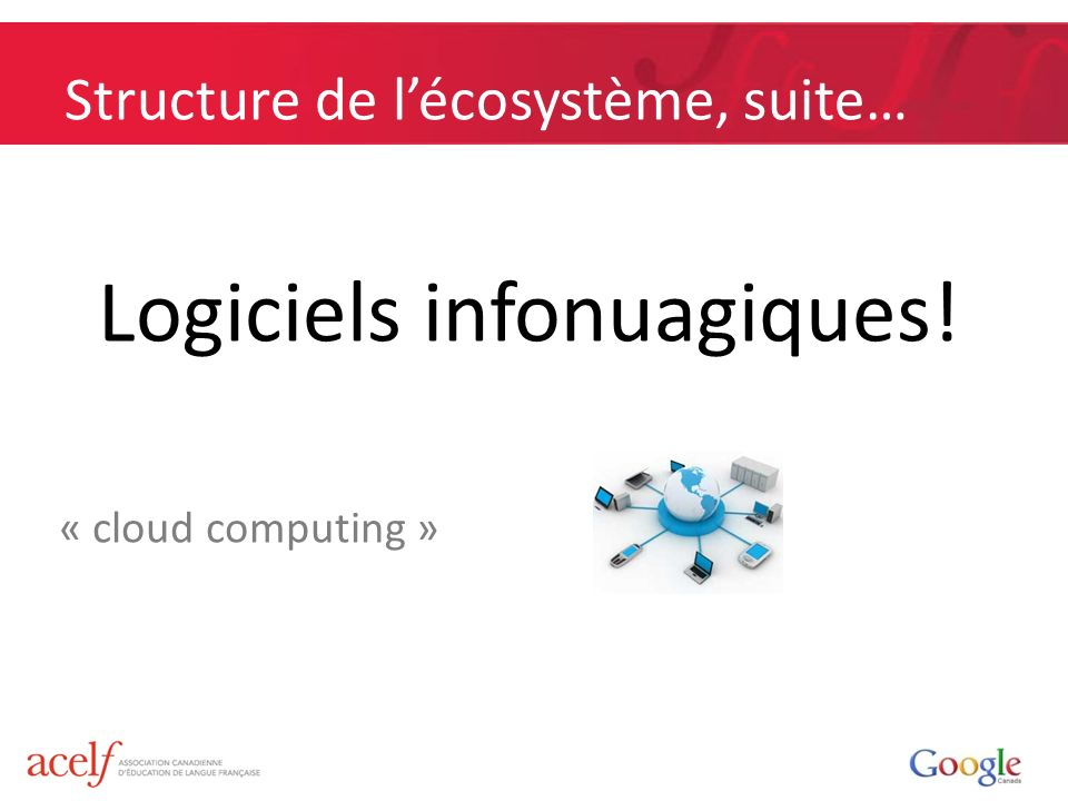 Structure de lécosystème, suite… Logiciels infonuagiques! « cloud computing »