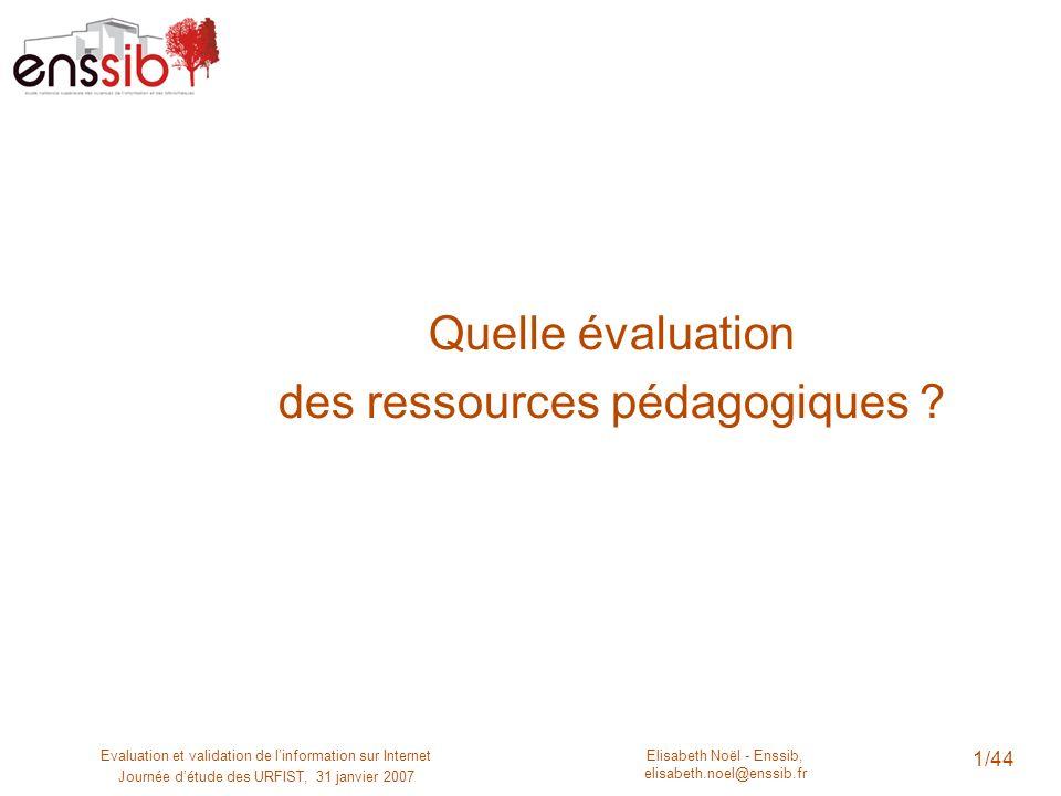 Elisabeth Noël - Enssib, elisabeth.noel@enssib.fr Evaluation et validation de linformation sur Internet Journée détude des URFIST, 31 janvier 2007 1/4