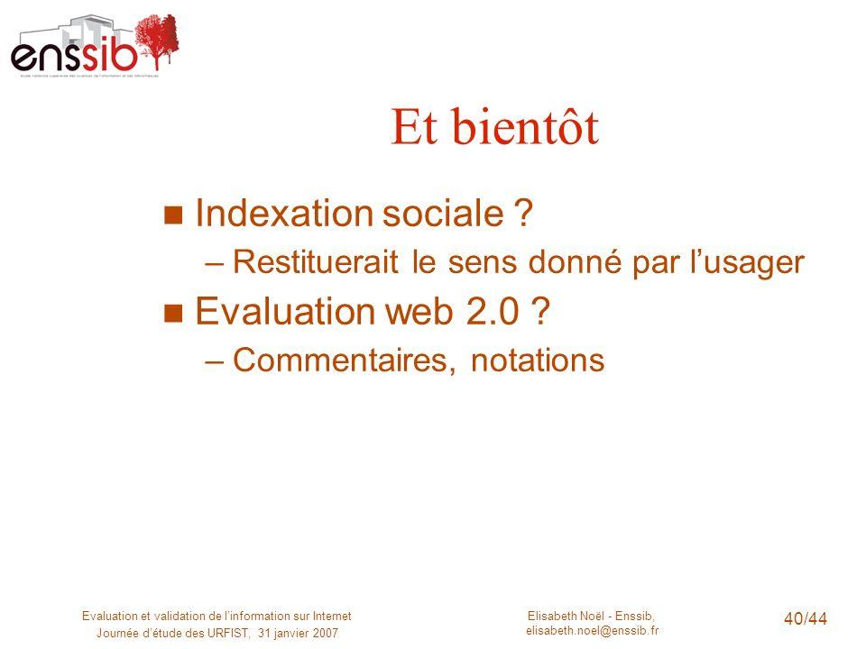 Elisabeth Noël - Enssib, elisabeth.noel@enssib.fr Evaluation et validation de linformation sur Internet Journée détude des URFIST, 31 janvier 2007 40/