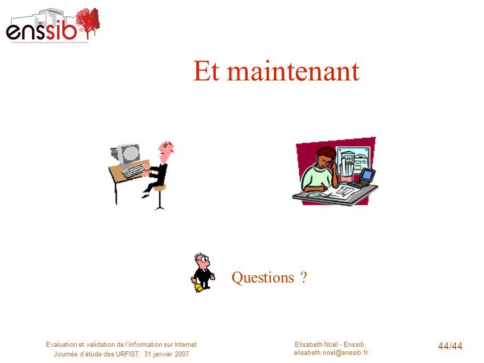 Elisabeth Noël - Enssib, elisabeth.noel@enssib.fr Evaluation et validation de linformation sur Internet Journée détude des URFIST, 31 janvier 2007 44/