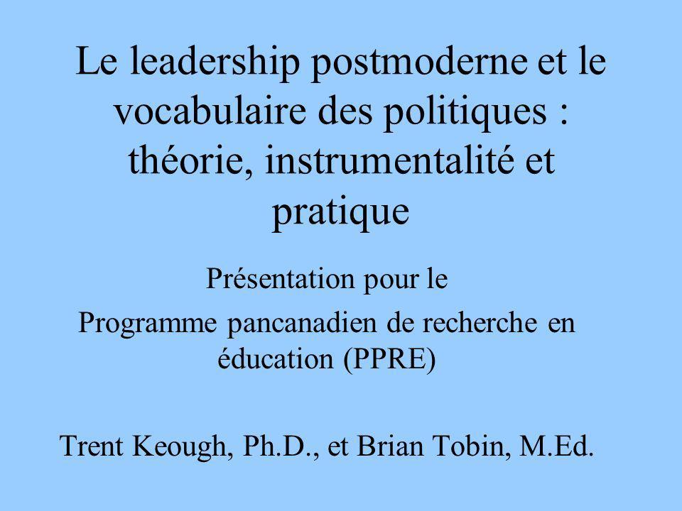 Le leadership postmoderne et le vocabulaire des politiques : théorie, instrumentalité et pratique Présentation pour le Programme pancanadien de recher
