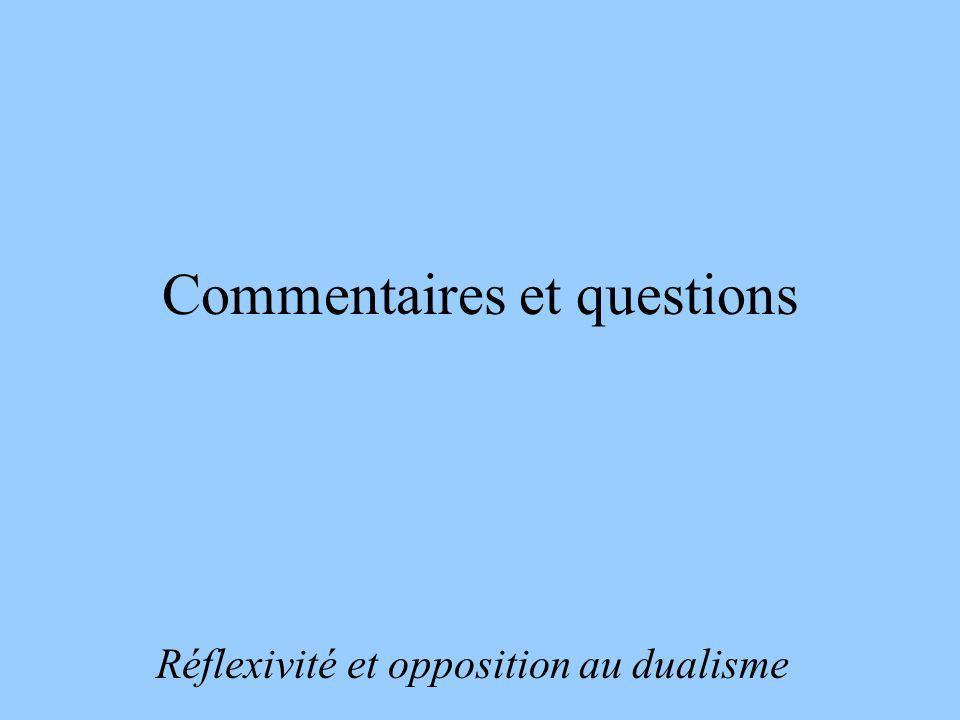 Commentaires et questions Réflexivité et opposition au dualisme