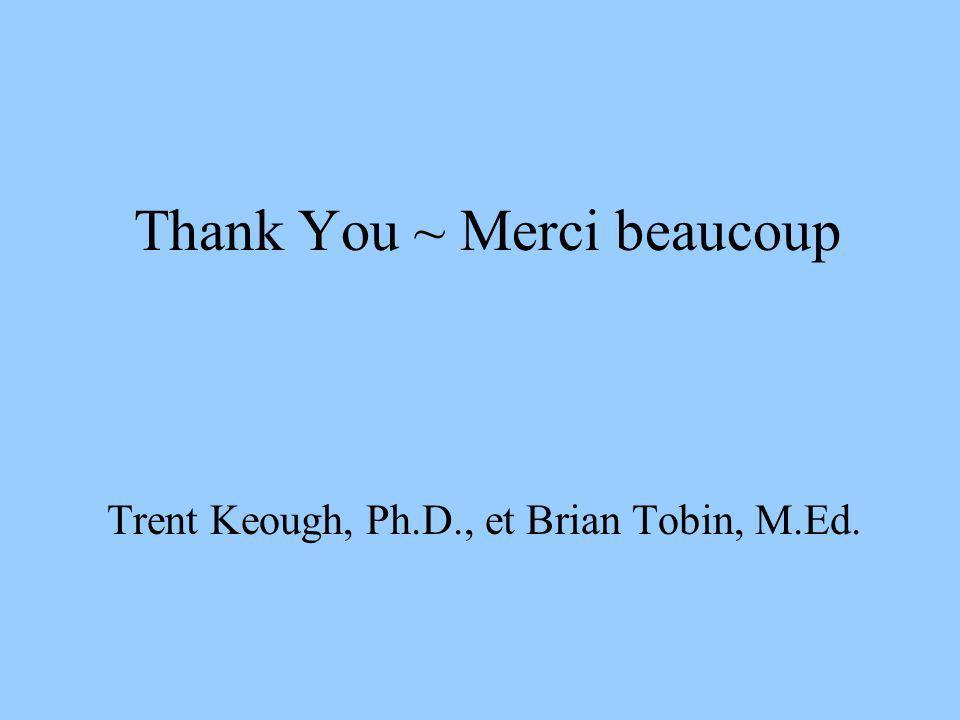 Thank You ~ Merci beaucoup Trent Keough, Ph.D., et Brian Tobin, M.Ed.