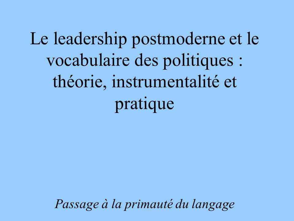 Le leadership postmoderne et le vocabulaire des politiques : théorie, instrumentalité et pratique Passage à la primauté du langage
