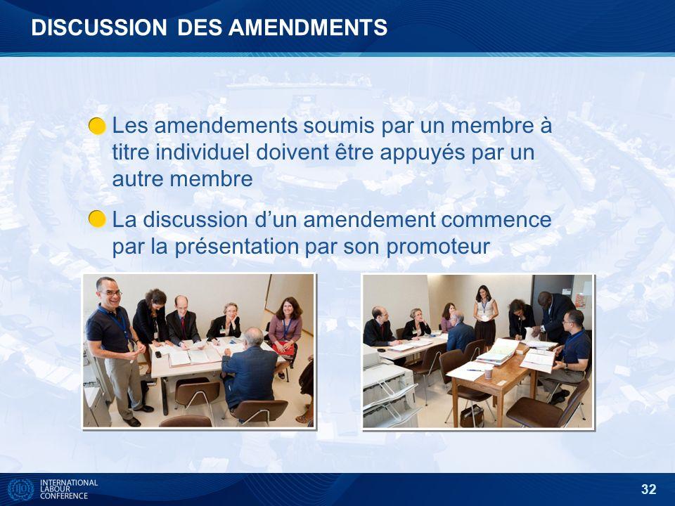 32 DISCUSSION DES AMENDMENTS Les amendements soumis par un membre à titre individuel doivent être appuyés par un autre membre La discussion dun amendement commence par la présentation par son promoteur