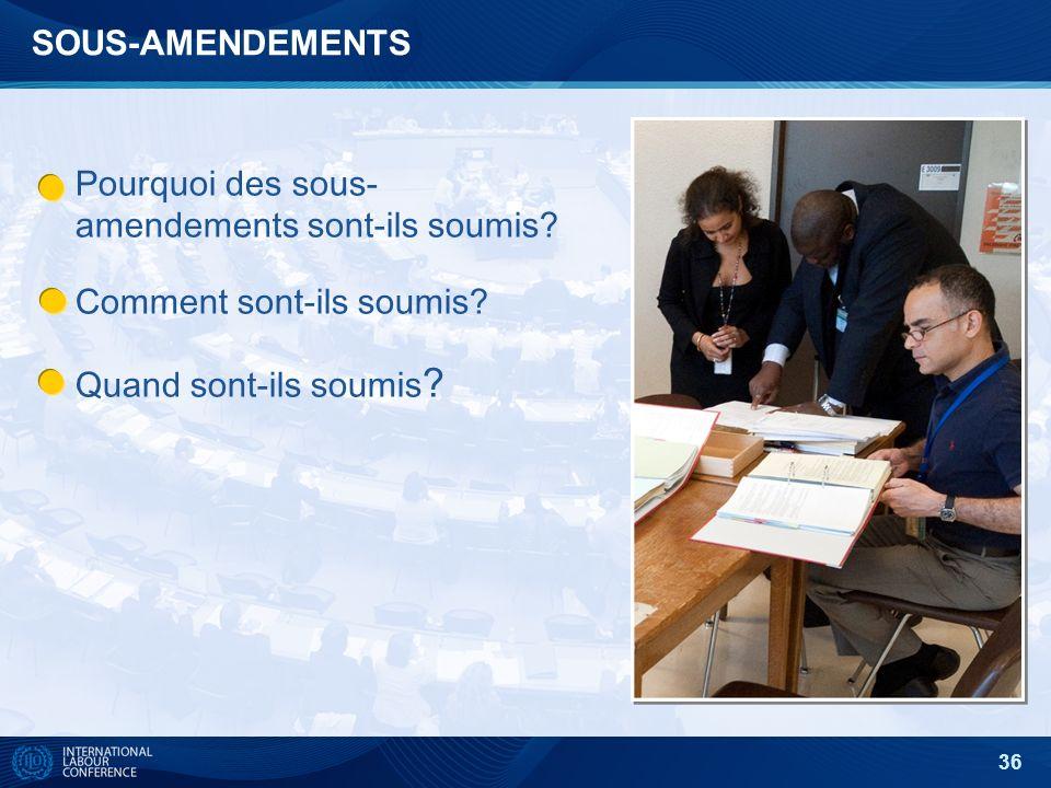 36 SOUS-AMENDEMENTS Pourquoi des sous- amendements sont-ils soumis.