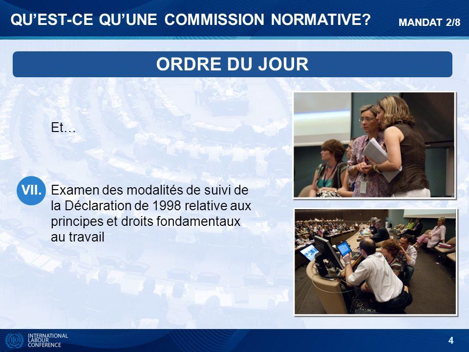 5 MANDAT DE LA COMMISSION Étudier et obtenir un accord sur les textes proposés qui, une fois adoptés par la Conférence, deviendront des normes internationales du travail (conventions et recommandations).