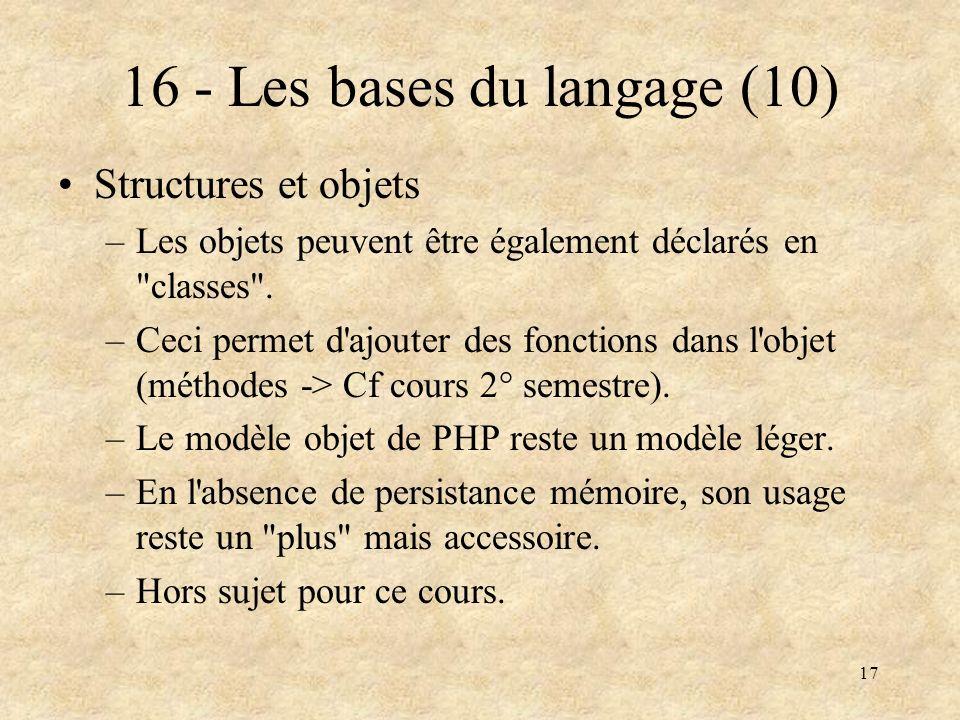 17 16 - Les bases du langage (10) Structures et objets –Les objets peuvent être également déclarés en