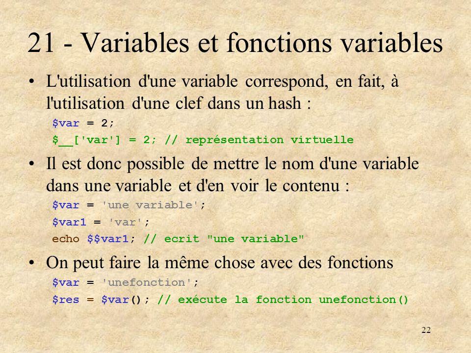 22 21 - Variables et fonctions variables L'utilisation d'une variable correspond, en fait, à l'utilisation d'une clef dans un hash : $var = 2; $__['va
