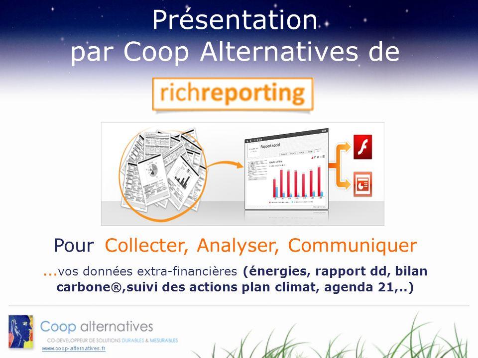 Présentation par Coop Alternatives de Pour Collecter, Analyser, Communiquer … vos données extra-financières (énergies, rapport dd, bilan carbone®,suivi des actions plan climat, agenda 21,..)