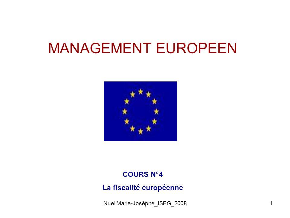Nuel Marie-Josèphe_ISEG_20081 MANAGEMENT EUROPEEN COURS N°4 La fiscalité européenne