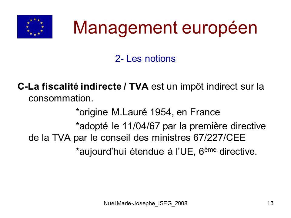 Nuel Marie-Josèphe_ISEG_200813 Management européen 2- Les notions C-La fiscalité indirecte / TVA est un impôt indirect sur la consommation.