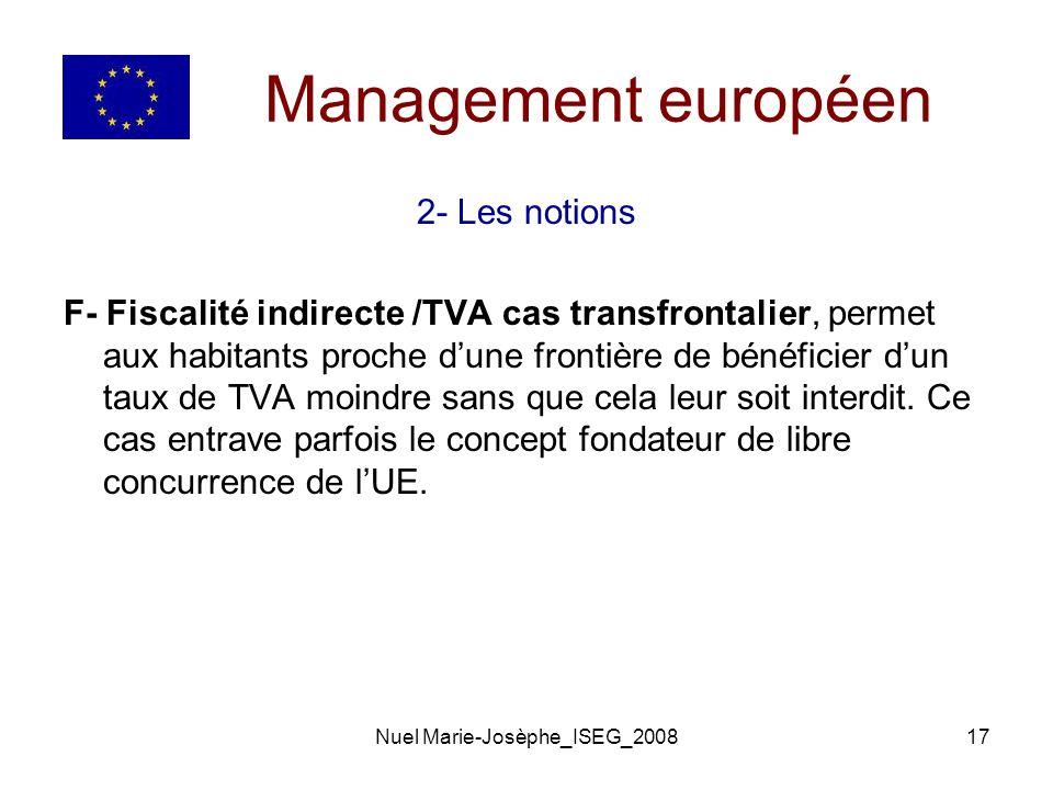 Nuel Marie-Josèphe_ISEG_200817 Management européen 2- Les notions F- Fiscalité indirecte /TVA cas transfrontalier, permet aux habitants proche dune frontière de bénéficier dun taux de TVA moindre sans que cela leur soit interdit.