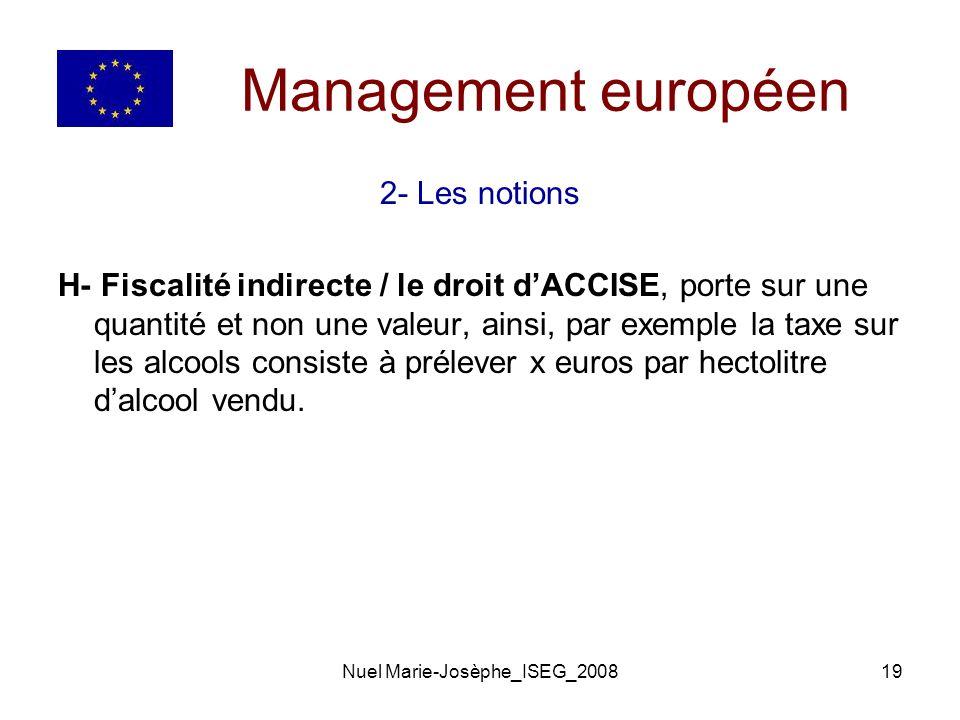 Nuel Marie-Josèphe_ISEG_200819 Management européen 2- Les notions H- Fiscalité indirecte / le droit dACCISE, porte sur une quantité et non une valeur, ainsi, par exemple la taxe sur les alcools consiste à prélever x euros par hectolitre dalcool vendu.