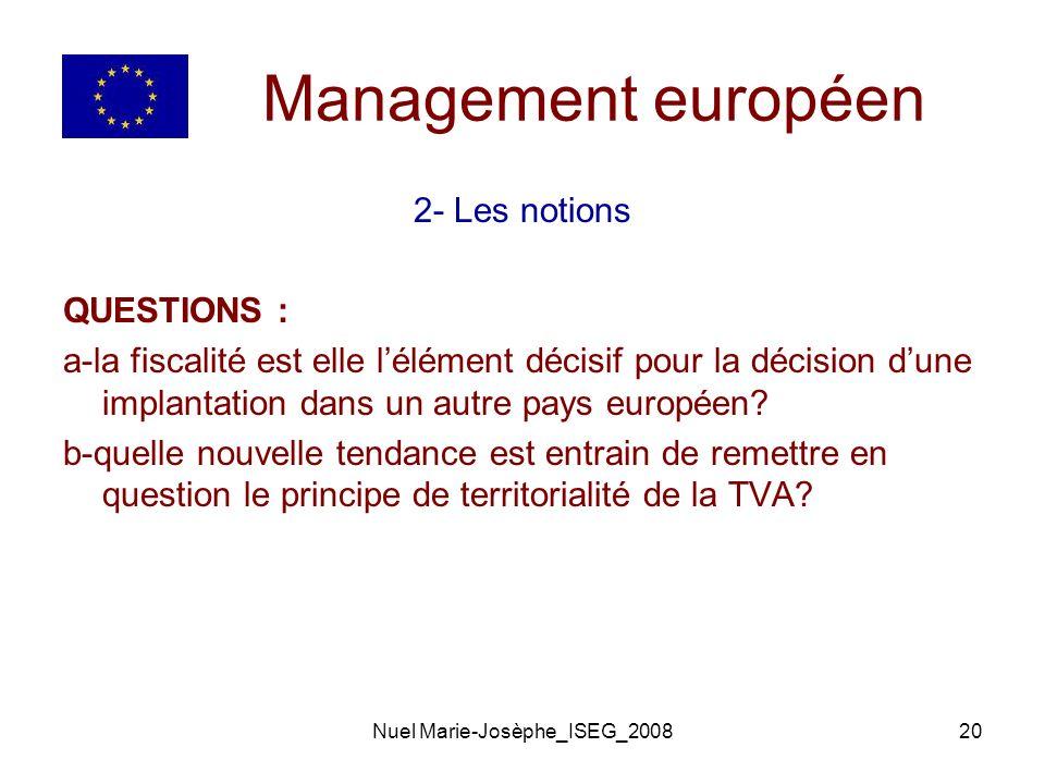 Nuel Marie-Josèphe_ISEG_200820 Management européen 2- Les notions QUESTIONS : a-la fiscalité est elle lélément décisif pour la décision dune implantation dans un autre pays européen.