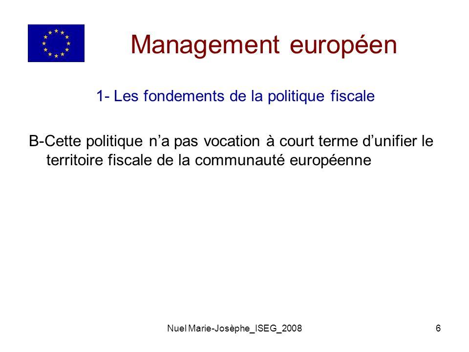 Nuel Marie-Josèphe_ISEG_20086 Management européen 1- Les fondements de la politique fiscale B-Cette politique na pas vocation à court terme dunifier le territoire fiscale de la communauté européenne