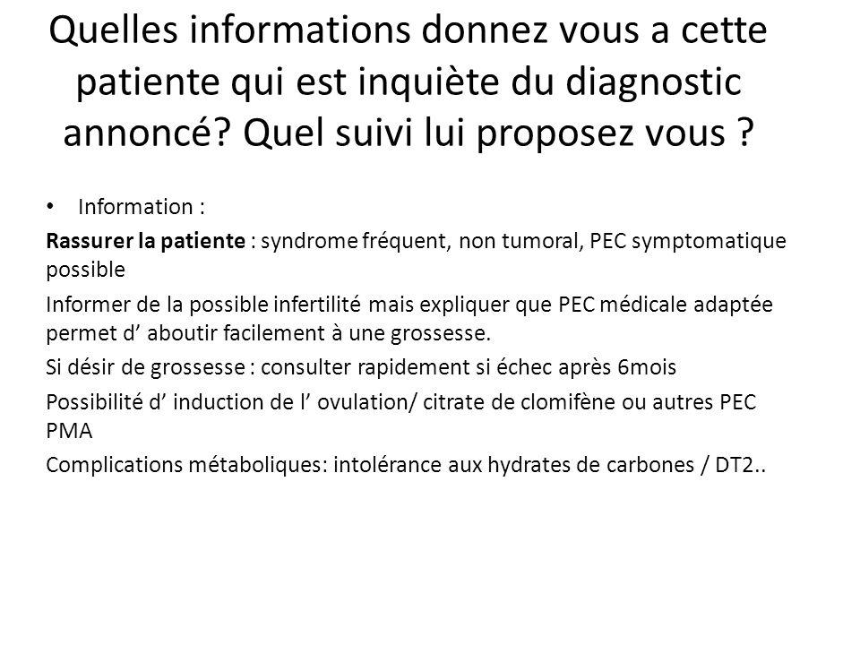 Quelles informations donnez vous a cette patiente qui est inquiète du diagnostic annoncé? Quel suivi lui proposez vous ? Information : Rassurer la pat