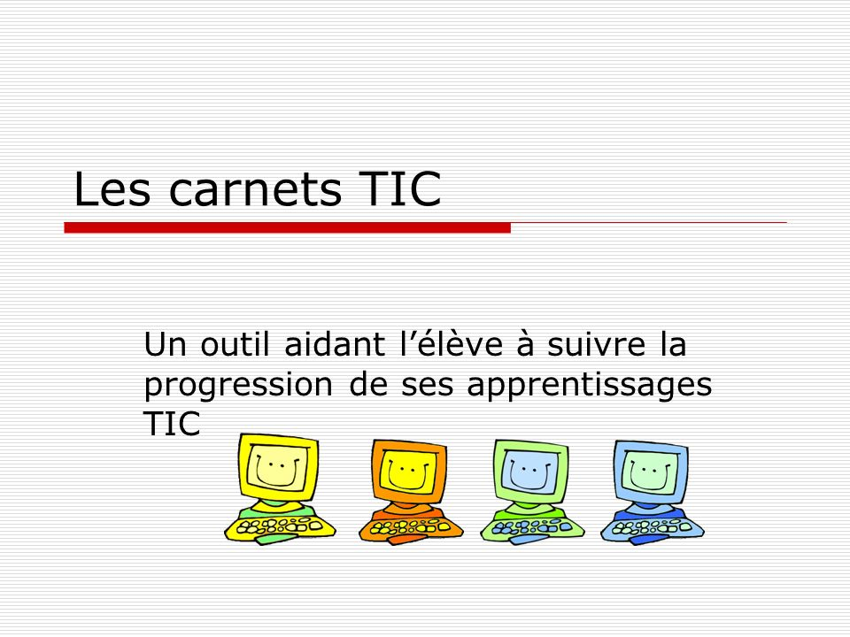 Les carnets TIC Un outil aidant lélève à suivre la progression de ses apprentissages TIC