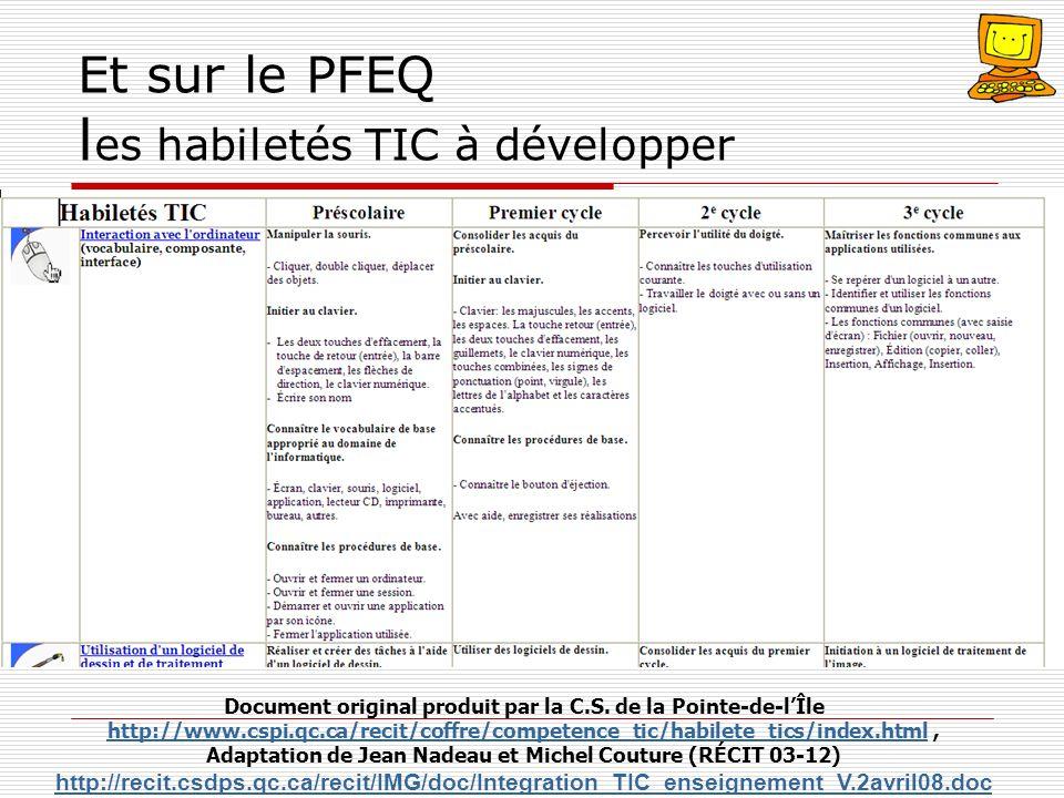 Et sur le PFEQ l es habiletés TIC à développer Document original produit par la C.S. de la Pointe-de-lÎle http://www.cspi.qc.ca/recit/coffre/competenc