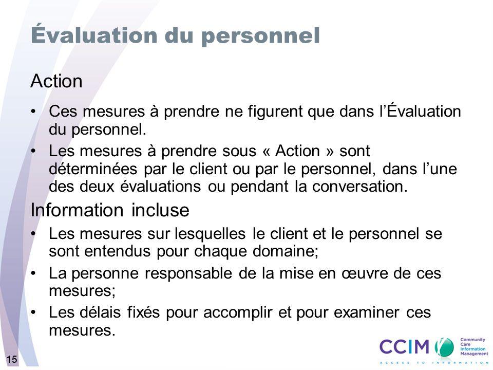 15 Évaluation du personnel Action Ces mesures à prendre ne figurent que dans lÉvaluation du personnel.