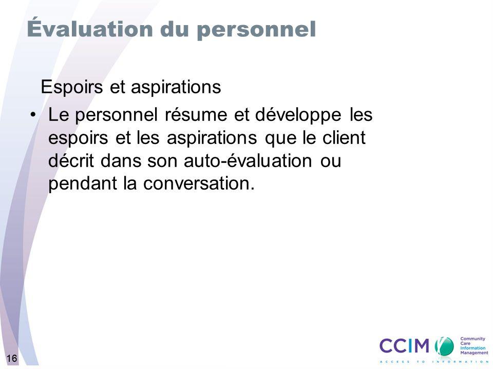 16 Espoirs et aspirations Le personnel résume et développe les espoirs et les aspirations que le client décrit dans son auto-évaluation ou pendant la conversation.