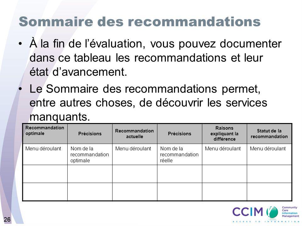 26 À la fin de lévaluation, vous pouvez documenter dans ce tableau les recommandations et leur état davancement.