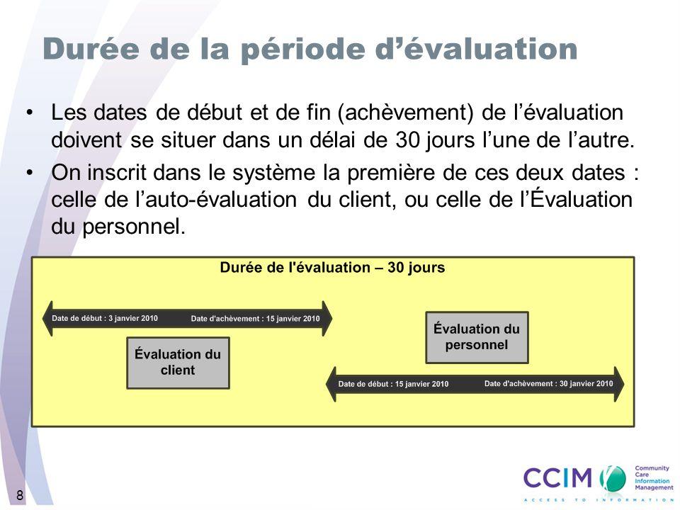 8 Durée de la période dévaluation Les dates de début et de fin (achèvement) de lévaluation doivent se situer dans un délai de 30 jours lune de lautre.