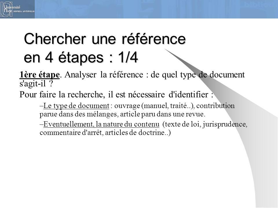 Chercher une référence en 4 étapes : 1/4 1ère étape. Analyser la référence : de quel type de document s'agit-il ? Pour faire la recherche, il est néce