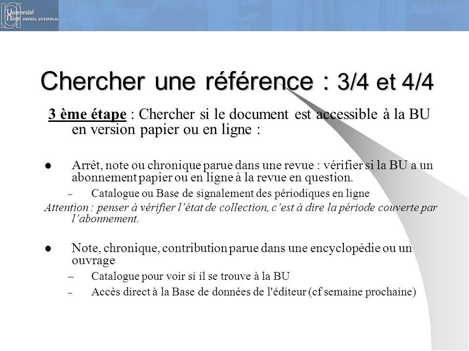 Chercher une référence : 3/4 et 4/4 3 ème étape : Chercher si le document est accessible à la BU en version papier ou en ligne : Arrêt, note ou chroni