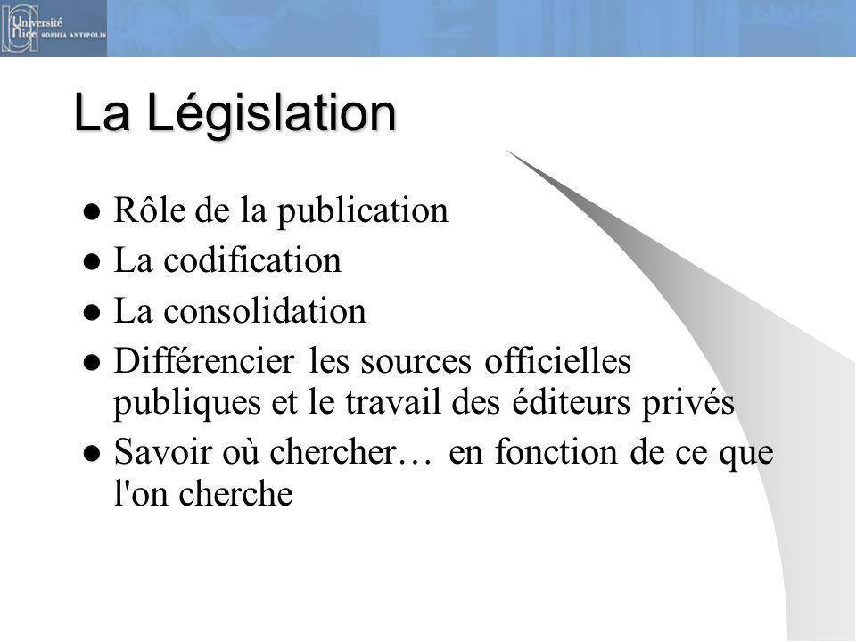 La Législation Rôle de la publication La codification La consolidation Différencier les sources officielles publiques et le travail des éditeurs privé