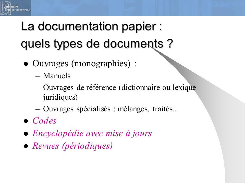 La documentation papier : quels types de documents ? Ouvrages (monographies) : –Manuels –Ouvrages de référence (dictionnaire ou lexique juridiques) –O