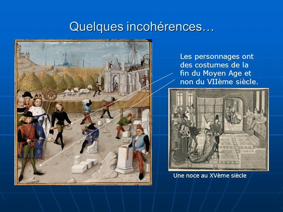 Quelques incohérences… Les personnages ont des costumes de la fin du Moyen Age et non du VIIème siècle. Une noce au XVème siècle