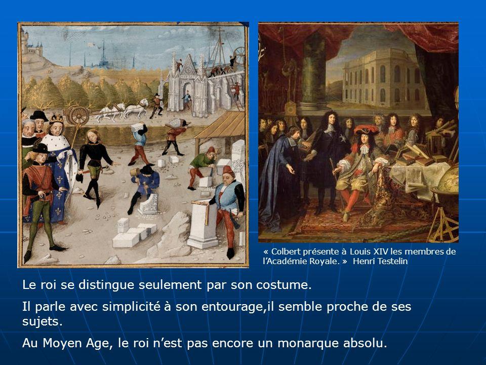 « Colbert présente à Louis XIV les membres de lAcadémie Royale. » Henri Testelin Le roi se distingue seulement par son costume. Il parle avec simplici