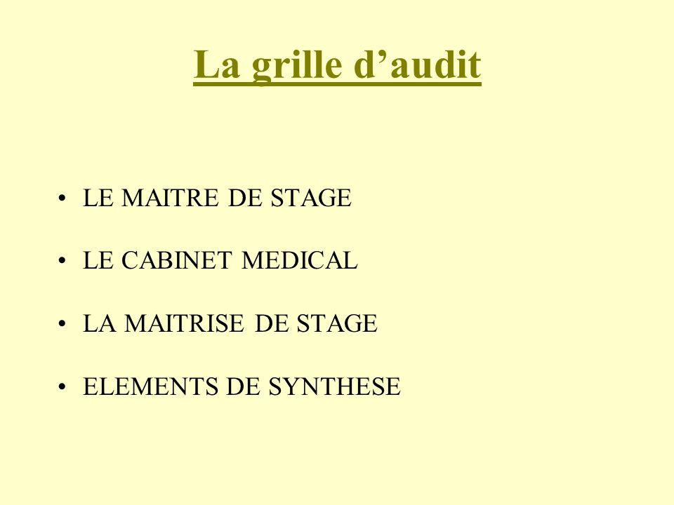 La grille daudit LE MAITRE DE STAGE LE CABINET MEDICAL LA MAITRISE DE STAGE ELEMENTS DE SYNTHESE
