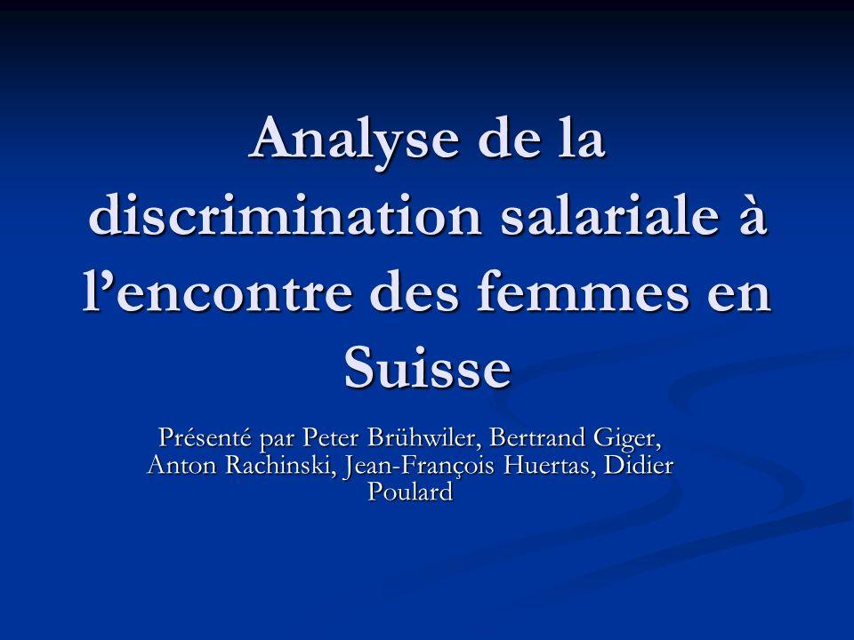 Analyse de la discrimination salariale à lencontre des femmes en Suisse Présenté par Peter Brühwiler, Bertrand Giger, Anton Rachinski, Jean-François H