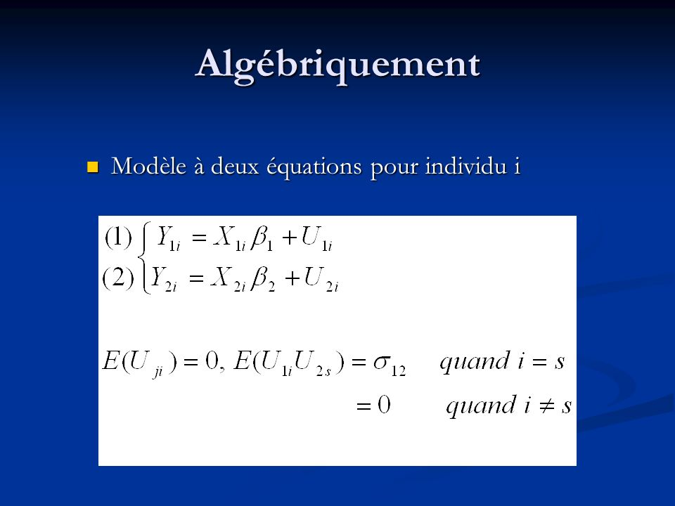 Algébriquement Modèle à deux équations pour individu i Modèle à deux équations pour individu i