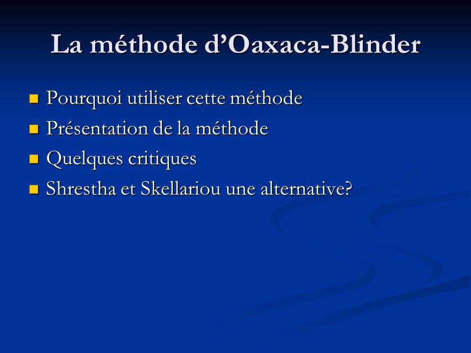 La méthode dOaxaca-Blinder Pourquoi utiliser cette méthode Pourquoi utiliser cette méthode Présentation de la méthode Présentation de la méthode Quelq