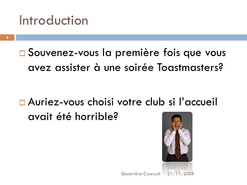 Introduction Souvenez-vous la première fois que vous avez assister à une soirée Toastmasters? Auriez-vous choisi votre club si laccueil avait été horr