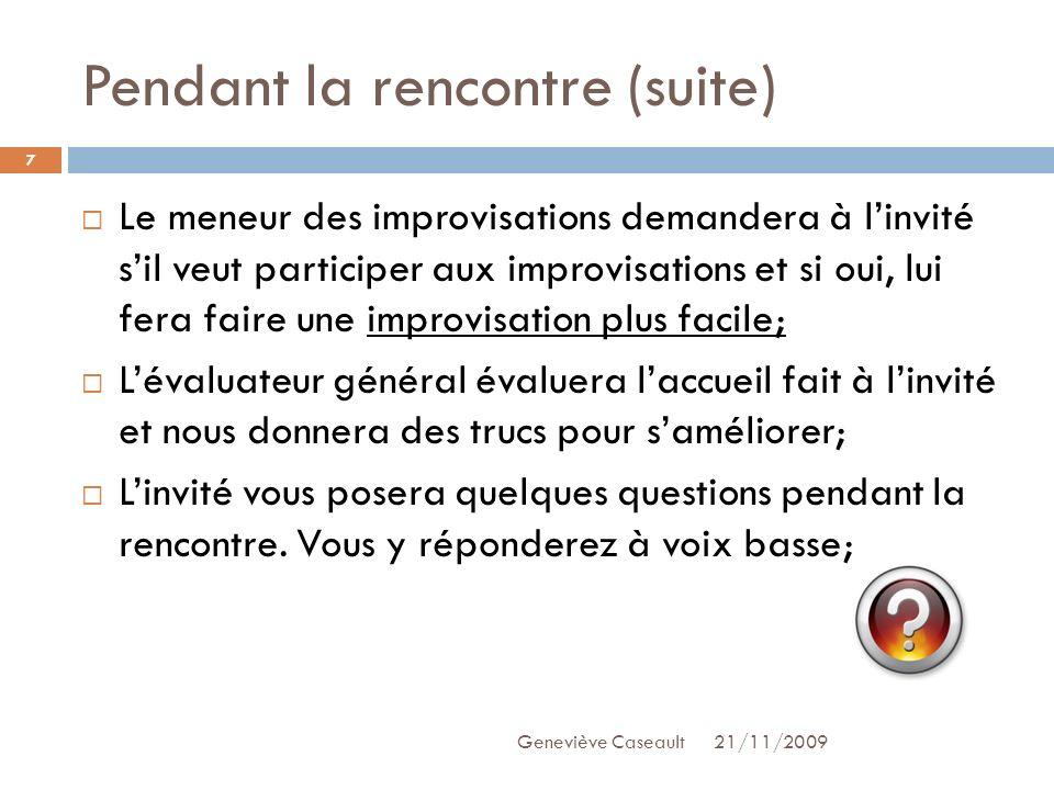 Pendant la rencontre (suite) 21/11/2009Geneviève Caseault 7 Le meneur des improvisations demandera à linvité sil veut participer aux improvisations et