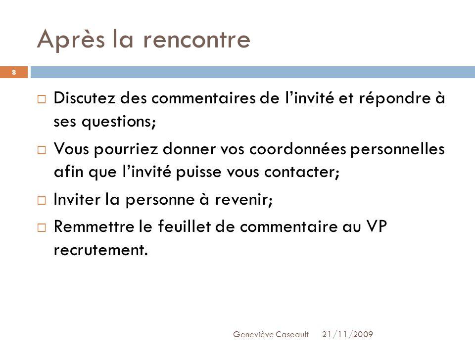 Après la rencontre 21/11/2009Geneviève Caseault 8 Discutez des commentaires de linvité et répondre à ses questions; Vous pourriez donner vos coordonné