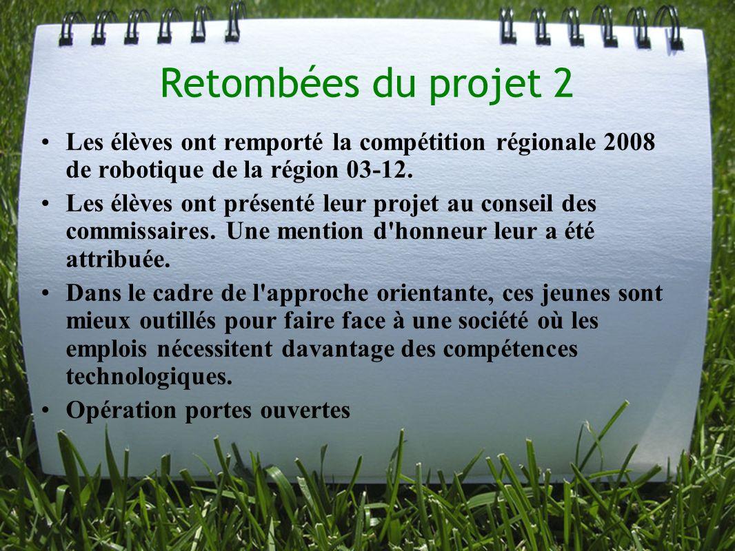 Retombées du projet 2 Les élèves ont remporté la compétition régionale 2008 de robotique de la région 03-12. Les élèves ont présenté leur projet au co
