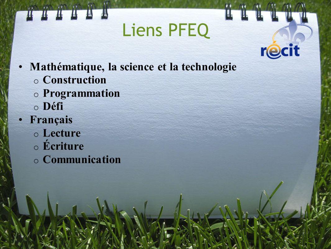 Liens PFEQ Mathématique, la science et la technologie o Construction o Programmation o Défi Français o Lecture o Écriture o Communication