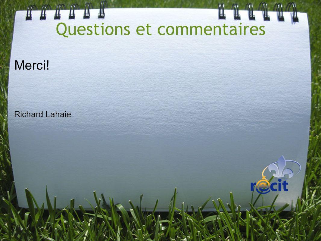 Questions et commentaires Merci! Richard Lahaie