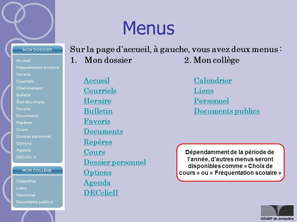 Menus Sur la page daccueil, à gauche, vous avez deux menus : 1. Mon dossier 2. Mon collège Accueil Courriels Horaire Bulletin Favoris Documents Repère