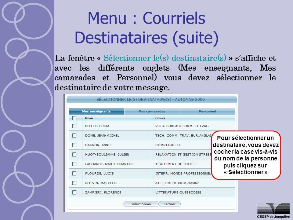 Menu : Courriels Destinataires (suite) La fenêtre « Sélectionner le(s) destinataire(s) » saffiche et avec les différents onglets (Mes enseignants, Mes camarades et Personnel) vous devez sélectionner le destinataire de votre message.
