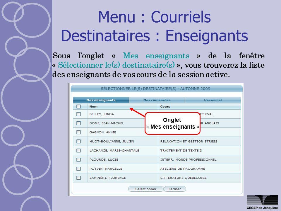 Menu : Courriels Destinataires : Enseignants Sous longlet « Mes enseignants » de la fenêtre « Sélectionner le(s) destinataire(s) », vous trouverez la liste des enseignants de vos cours de la session active.